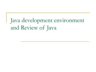Java development environment and Review of Java