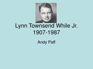 Lynn Townsend While Jr. 1907-1987