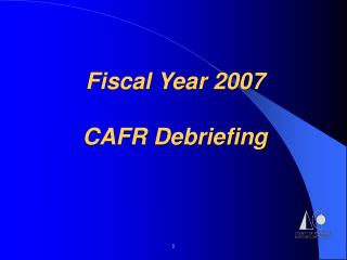 Fiscal Year 2007 CAFR Debriefing