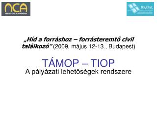 �H�d a forr�shoz � forr�steremt ?  civil tal�lkoz� (2009. m�jus 12-13., Budapest) T�MOP � TIOP