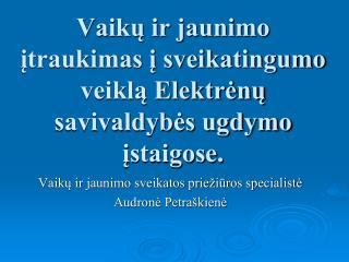 Vaikų ir jaunimo įtraukimas į sveikatingumo veiklą Elektrėnų savivaldybės ugdymo įstaigose.