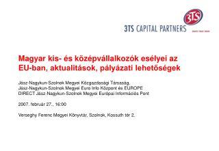 Magyar kis- és középvállalkozók esélyei az EU-ban, aktualitások, pályázati lehetőségek