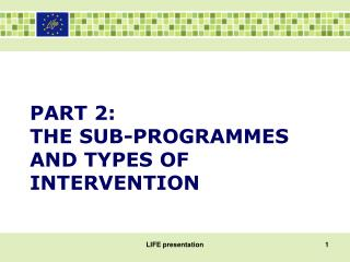 PART 2: THE SUB-PROGRAMMES AND TYPES OF INTERVENTION