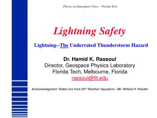 Lightning Safety Lightning-- The  Underrated Thunderstorm Hazard Dr. Hamid K. Rassoul