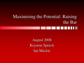 Maximising the Potential: Raising the Bar