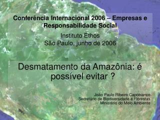 Desmatamento da Amazônia: é possível evitar ? João Paulo Ribeiro Capobianco