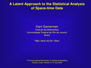 A Latent Approach to the Statistical Analysis of Space-time Data Dani Gamerman