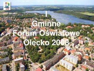 I  Gminne  Forum Oświatowe Olecko 2008