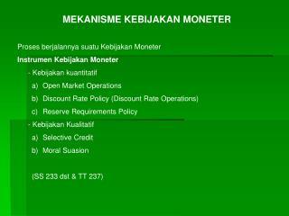 MEKANISME KEBIJAKAN MONETER Proses berjalannya suatu Kebijakan Moneter Instrumen Kebijakan Moneter