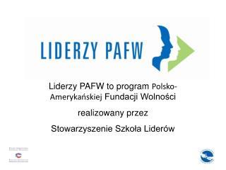 Liderzy PAFW to program  Polsko-Amerykańskiej  Fundacji Wolności  realizowany przez