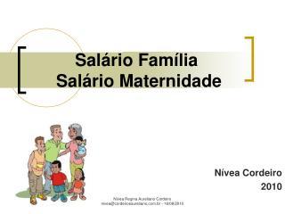 Salário Família   Salário Maternidade