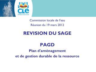Commission locale de l'eau Réunion du 19 mars 2012 REVISION DU SAGE PAGD Plan d'aménagement