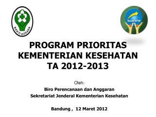 PROGRAM PRIORITAS  KEMENTERIAN KESEHATAN  TA 2012-2013