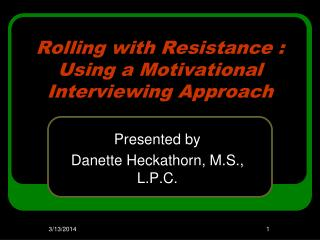 Rolling with Resistance : Using a Motivational Interviewing Approach