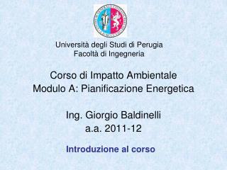 Corso di Impatto Ambientale Modulo A: Pianificazione Energetica Ing. Giorgio Baldinelli