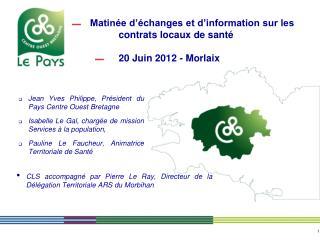 Matinée d'échanges et d'information sur les contrats locaux de santé 20 Juin 2012 - Morlaix