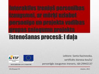Lektore: Santa Kazinovska,  sertific?ts biznesa kou?s/