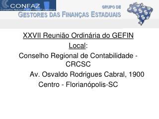XXVII Reunião Ordinária do GEFIN Local :  Conselho Regional de Contabilidade - CRCSC