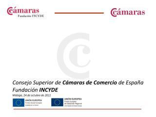 Consejo Superior de  Cámaras de Comercio  de España Fundación  INCYDE