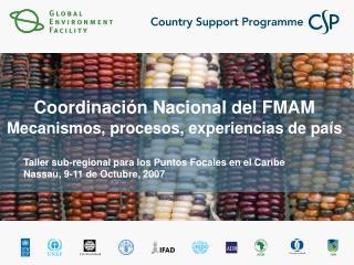 Coordinaci �n Nacional del FMAM Mecanismos, procesos, experiencias de pa �s