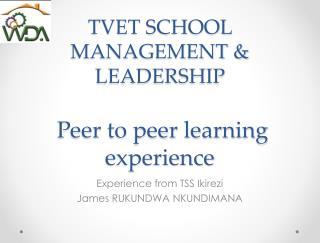 TVET SCHOOL MANAGEMENT & LEADERSHIP   Peer to peer learning  experience