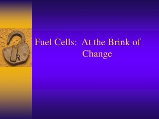 Fuel Cells:  At the Brink of 				Change