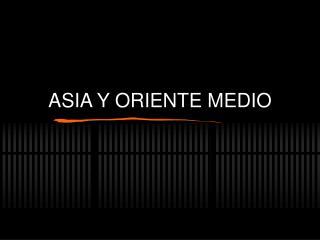 ASIA Y ORIENTE MEDIO