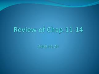 Review of Chap.11-14 2009.05.29