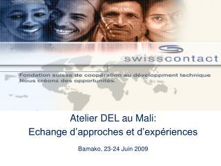Atelier DEL au Mali:  Echange d'approches et d'expériences  Bamako, 23-24 Juin 2009