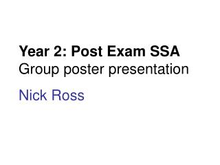 Year 2: Post Exam SSA Group poster presentation Nick Ross
