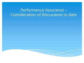 Performance Assurance � Consideration of Discussions to date