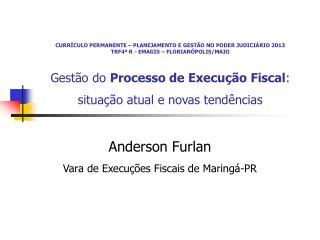 Anderson Furlan Vara de Execuções Fiscais de Maringá-PR