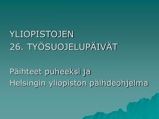 YLIOPISTOJEN  26. TYÖSUOJELUPÄIVÄT Päihteet puheeksi ja  Helsingin yliopiston päihdeohjelma