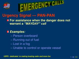 "For assistance when the danger does not warrant a  ""MAYDAY"" call Examples: Person overboard"