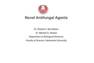 Novel Antifungal Agents Dr. Khaled H. Abu-Elteen  Dr. Mawieh A. Hamad