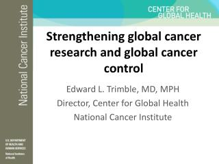Strengthening global cancer research and global cancer control