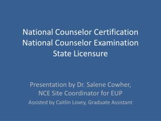 National Counselor Certification  National Counselor Examination State Licensure