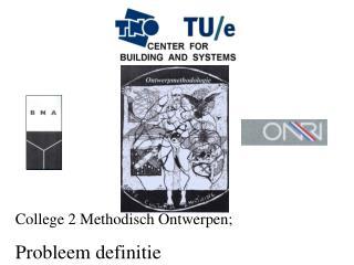 College 2 Methodisch Ontwerpen;  Probleem definitie