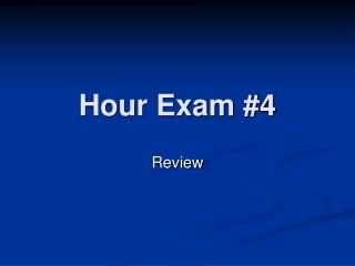 Hour Exam #4