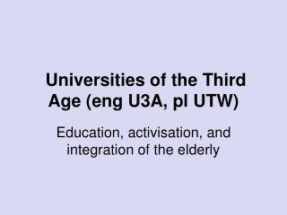Universities of the Third Age (eng U3A, pl UTW)
