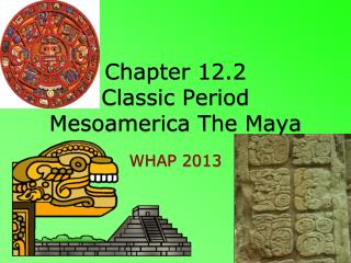 Chapter 12.2 Classic Period Mesoamerica The Maya