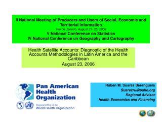 Ruben M. Suarez Berenguela Suarezru@paho Regional Advisor Health Economics and Financing