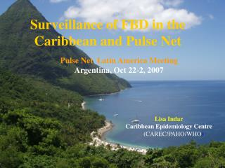 Surveillance of FBD in the Caribbean and Pulse Net