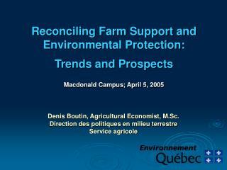 Denis Boutin, Agricultural Economist, M.Sc. Direction des politiques en milieu terrestre