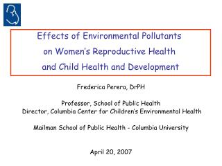 Frederica Perera, DrPH Professor, School of Public Health