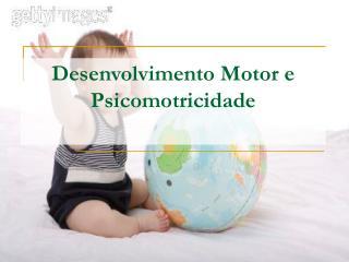 Desenvolvimento Motor e Psicomotricidade