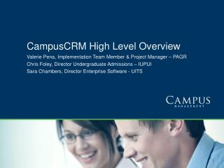 CampusCRM High Level Overview Valerie Pena, Implementation Team Member & Project Manager – PAGR