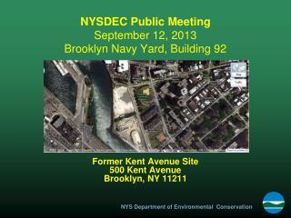 NYSDEC Public Meeting September 12, 2013 Brooklyn Navy Yard, Building 92