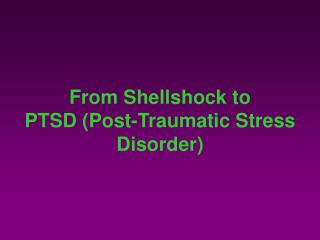 From Shellshock to  PTSD Post-Traumatic Stress Disorder