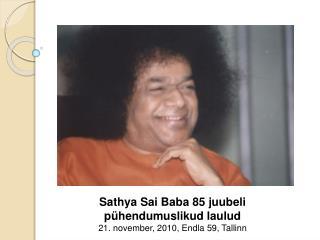 Sathya Sai Baba 85 juubeli pühendumuslikud laulud 21. november, 2010, Endla 59, Tallinn